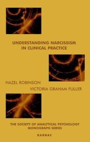 Understanding Narcissism in Clinical Practice ebook by Victoria Graham Fuller,Hazel Robinson