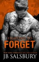 Fighting to Forget ebook by JB Salsbury