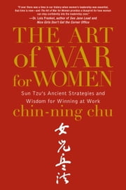 The Art of War for Women - Sun Tzu's Ancient Strategies and Wisdom for Winning at Work ebook by Chin-Ning Chu
