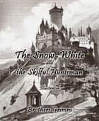 The Snow-White and the Skilful Huntsman - Illustrated ebook by Brothers Grimm
