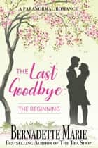 The Last Goodbye - The Beginning ebook by Bernadette Marie