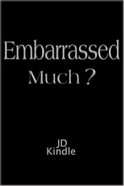 Embarrassed Much?: A Sick Short Office Femdom Fiction ebook by JD Kindle