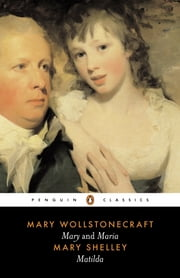 Mary and Maria, Matilda ebook by Mary Shelley,Mary Wollstonecraft,Janet Todd