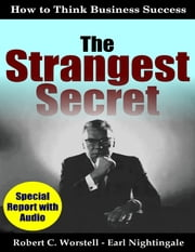 The Strangest Secret: How to Think Business Success ebook by Robert C. Worstell,Earl Nightingale