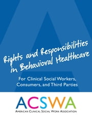 Rights and Responsibilities in Behavioral Healthcare - For Clinical Social Workers, Consumers, and Third Parties ebook by Robert Booth