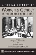 A Social History Of Women And Gender In The Modern Middle East ebook by Margaret Lee Meriwether,Judith Tucker
