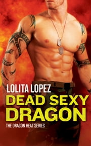 Dead Sexy Dragon ebook by Lolita Lopez