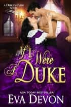 If I Were A Duke - Duke's Club, #9 ebook by Eva Devon