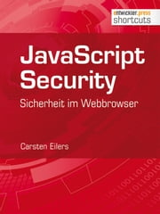 JavaScript Security - Sicherheit im Webbrowser ebook by Carsten Eilers