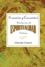 Comunion y Comunidad Una Introduccion a la Espiritualidad Cristiana AETH - Communion and Community An Introduction to Christian Spirituality Spanish ebook by Abingdon Press