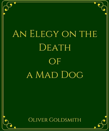 An Elegy on the Death of a Mad Dog ebook by Oliver Goldsmith