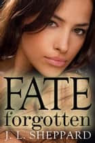 Fate Forgotten ebook by J. L. Sheppard