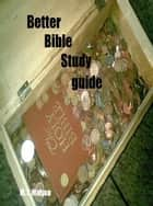 The Better Bible Study Guide ebook by Michael Malyon