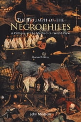 The Triumph of the Necrophiles - A Critique of the Mechanical World View ebook by John Modrow