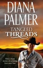 Tangled Threads - 3 Book Box Set ebook by Diana Palmer