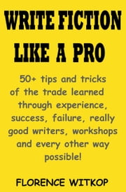 Write Fiction Like A Pro ebook by Florence Witkop