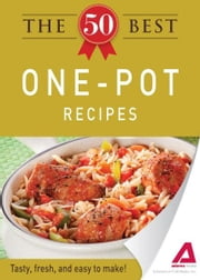 The 50 Best One-Pot Recipes: Tasty, fresh, and easy to make! - Tasty, fresh, and easy to make! ebook by Editors of Adams Media