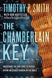 The Chamberlain Key - Unlocking the God Code to Reveal Divine Messages Hidden in the Bible ebook by Kobo.Web.Store.Products.Fields.ContributorFieldViewModel