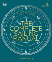 The Complete Sailing Manual ebook by Steve Sleight, Sir Ben Ainslie