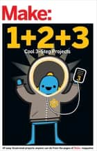 Make: Easy 1+2+3 Projects - From the Pages of Make: ebook by The Editors of Make: