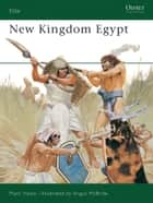 New Kingdom Egypt ebook by Mark Healy, Angus McBride