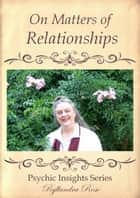 Psychic Insights On Matters of Relationships ebook by Ryllandra Rose