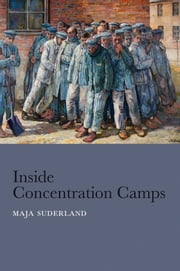 Inside Concentration Camps - Social Life at the Extremes ebook by Maja Suderland