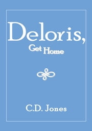Deloris, Get Home ebook by C.D. Jones
