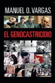 EL GENOCASTRICIDIO ebook by Manuel O. Vargas