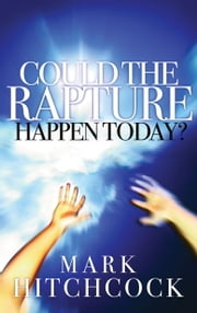 Could the Rapture Happen Today? ebook by Mark Hitchcock