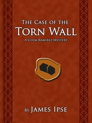 The Case of the Torn Wall - A Colm Ramirez Mystery ebook by James Ipse