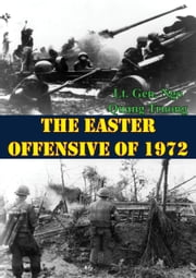 The Easter Offensive Of 1972 ebook by Lt. Gen. Ngo Quang Truong