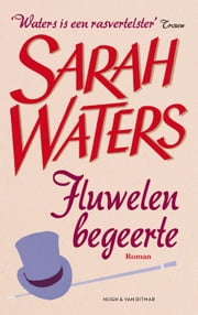 Fluwelen begeerte ebook by Sarah Waters