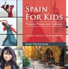 Spain For Kids: People, Places and Cultures - Children Explore The World Books ebook by Baby Professor