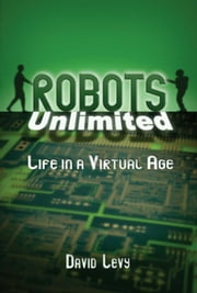 Robots Unlimited: Life in a Virtual Age ebook by Levy , David
