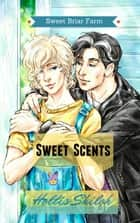 Sweet Scents - Sweet Briar Farm, #2 ebook by Hollis Shiloh