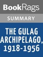 The Gulag Archipelago, 1918-1956 by Aleksandr Isaevich Solzhenitsyn | Summary & Study Guide ebook by BookRags