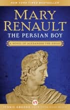 The Persian Boy ebook by Mary Renault