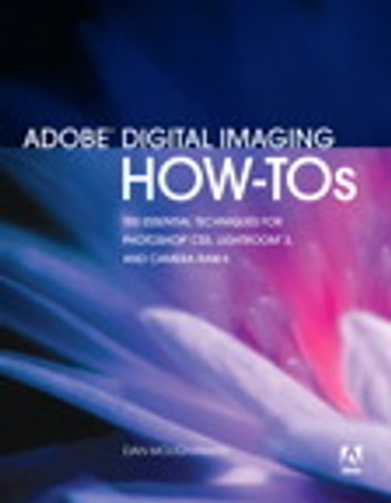 Adobe Digital Imaging How-Tos: 100 Essential Techniques for Photoshop CS5, Lightroom 3, and Camera Raw 6 - 100 Essential Techniques for Photoshop CS5, Lightroom 3, and Camera Raw 6 ebook by Dan Moughamian