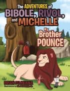The Adventures of Bibole, Rivol and Michelle - My Brother Pounce ebook by BRIAN FUJIKAWA, GIL BALBUENA JR.