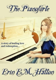 The Pianoforte ebook by Erin E.M. Hatton