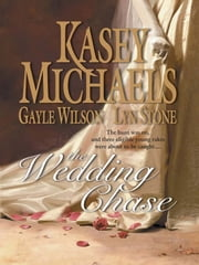 The Wedding Chase - In His Lordship's Bed\Prisoner of the Tower\Word of a Gentleman ebook by Kasey Michaels,Gayle Wilson,Lyn Stone