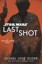 Star Wars: Last Shot: A Han and Lando Novel ebook by Daniel José Older
