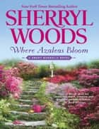 Where Azaleas Bloom (A Sweet Magnolias Novel, Book 10) ebook by Sherryl Woods