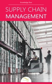 Supply Chain Management. - by Knowledge flow ebook by Knowledge flow
