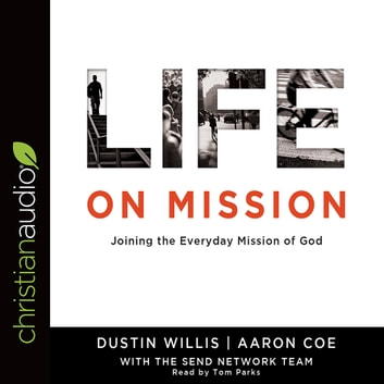 Life on Mission - Joining the Everyday Mission of God audiobook by Dustin Willis,Aaron Coe
