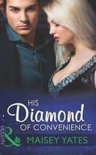 His Diamond of Convenience (Mills & Boon Modern) ebook by Maisey Yates