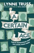 A Certain Age ebook by Lynne Truss