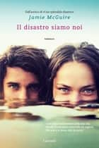 Il disastro siamo noi - La serie di Uno splendido disastro ebook by Jamie McGuire