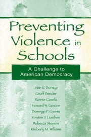 Preventing Violence in Schools - A Challenge To American Democracy ebook by Joan N. Burstyn,Geoff Bender,Ronnie Casella,Howard W. Gordon,Domingo P. Guerra